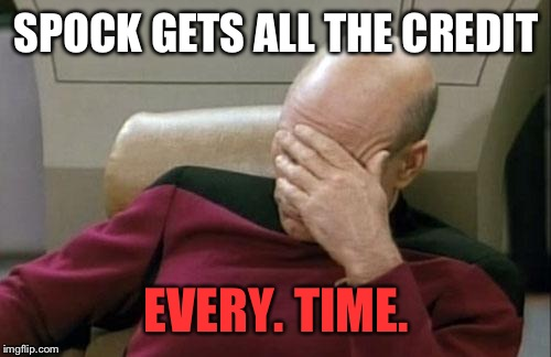 Captain Picard Facepalm Meme | SPOCK GETS ALL THE CREDIT EVERY. TIME. | image tagged in memes,captain picard facepalm | made w/ Imgflip meme maker