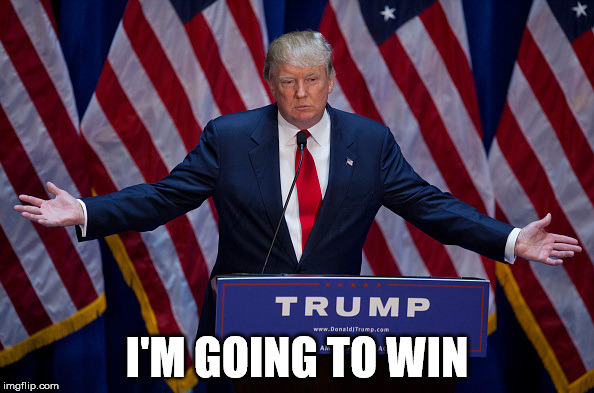 Donald Trump |  I'M GOING TO WIN | image tagged in donald trump | made w/ Imgflip meme maker