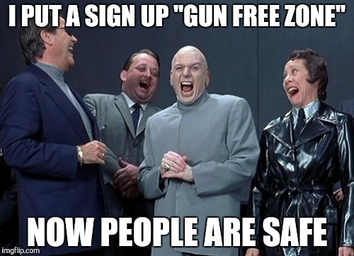 "Laughing Villains |  I PUT A SIGN UP ""GUN FREE ZONE""; NOW PEOPLE ARE SAFE 
