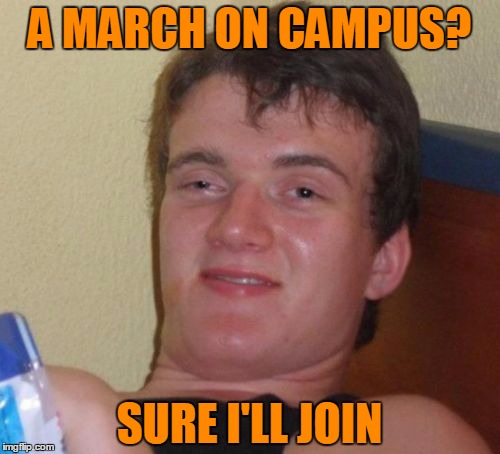 10 Guy Meme | A MARCH ON CAMPUS? SURE I'LL JOIN | image tagged in memes,10 guy | made w/ Imgflip meme maker