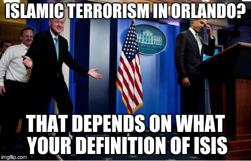 Bubba And Barack | ISLAMIC TERRORISM IN ORLANDO? THAT DEPENDS ON WHAT YOUR DEFINITION OF ISIS | image tagged in memes,bubba and barack | made w/ Imgflip meme maker