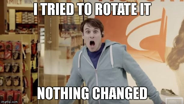 Shocked Matt Meese | I TRIED TO ROTATE IT NOTHING CHANGED | image tagged in shocked matt meese | made w/ Imgflip meme maker