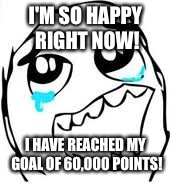 Tears Of Joy | I'M SO HAPPY RIGHT NOW! I HAVE REACHED MY GOAL OF 60,000 POINTS! | image tagged in memes,tears of joy | made w/ Imgflip meme maker