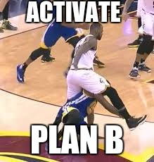Desperate Times call for Desperate Measures | ACTIVATE PLAN B | image tagged in lebron,draymond,suspension,cheap,lebron james,draymond green | made w/ Imgflip meme maker