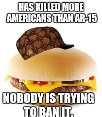 Cheeseburger | HAS KILLED MORE AMERICANS THAN AR-15 NOBODY IS TRYING TO BAN IT. | image tagged in cheeseburger,scumbag | made w/ Imgflip meme maker