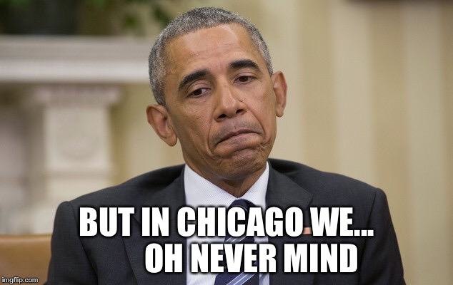 BUT IN CHICAGO WE...         OH NEVER MIND | made w/ Imgflip meme maker