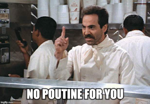 NO POUTINE FOR YOU | made w/ Imgflip meme maker