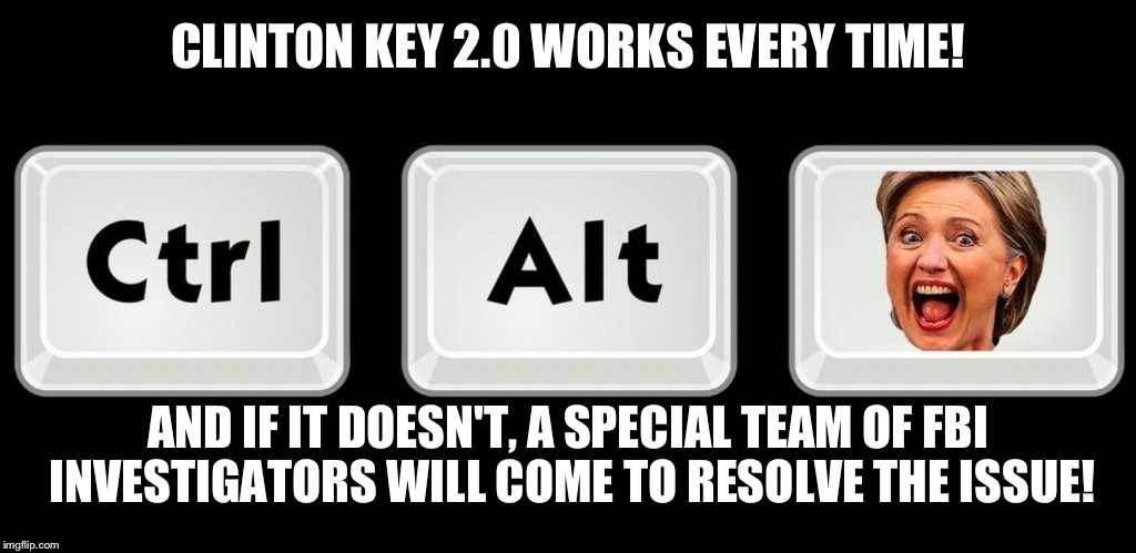 CLINTON KEY 2.0 WORKS EVERY TIME! AND IF IT DOESN'T, A SPECIAL TEAM OF FBI INVESTIGATORS WILL COME TO RESOLVE THE ISSUE! | made w/ Imgflip meme maker