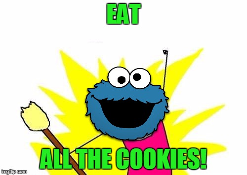 X All The Y Cookie Monster | EAT ALL THE COOKIES! | image tagged in memes,x all the y,cookie monster,cookie,cookies,food | made w/ Imgflip meme maker