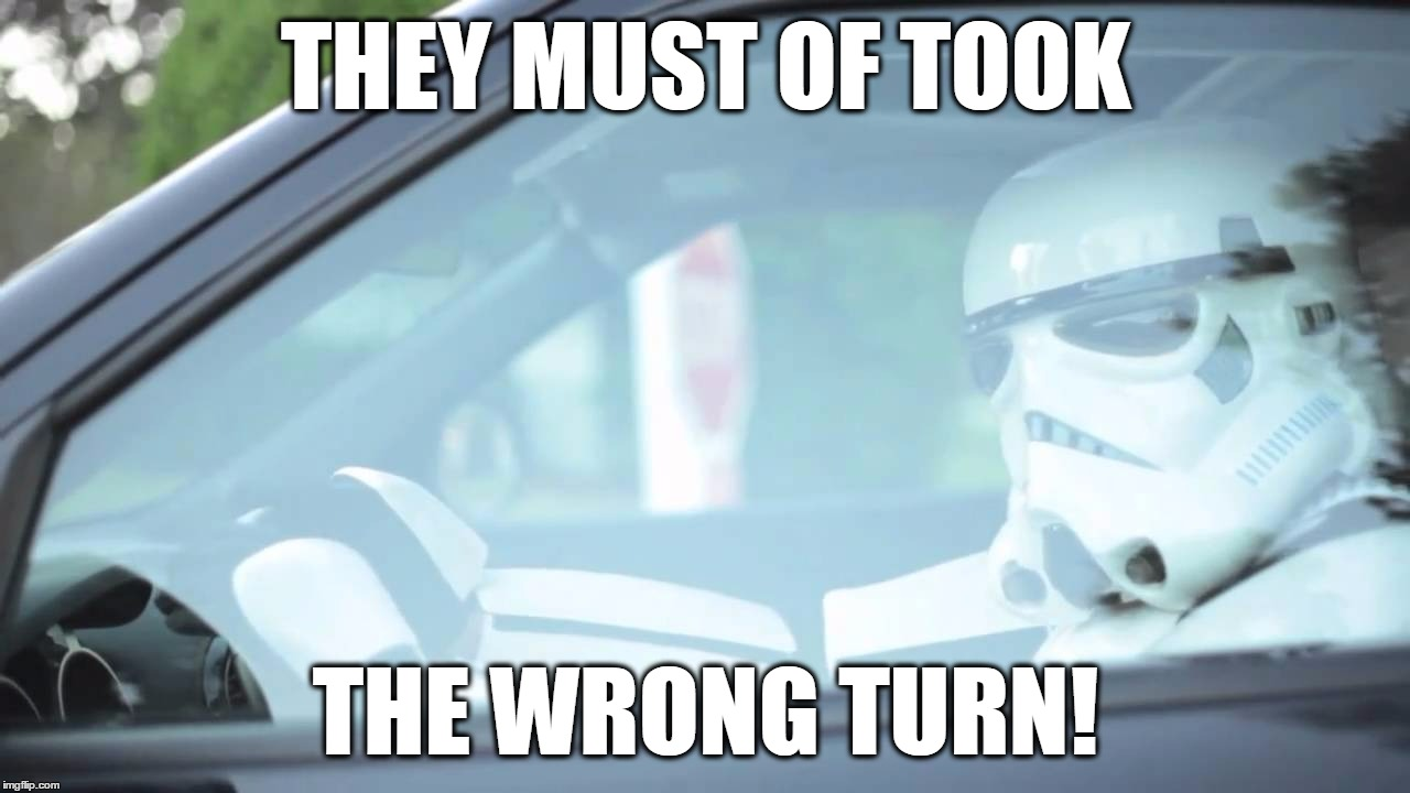 Stormtrooper Driving | THEY MUST OF TOOK THE WRONG TURN! | image tagged in stormtrooper driving | made w/ Imgflip meme maker