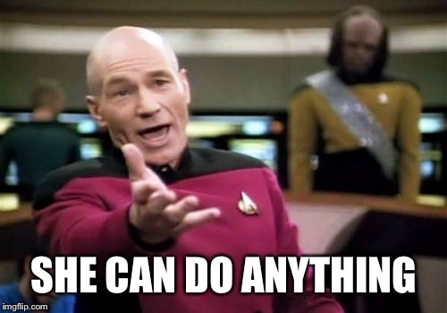 Picard Wtf Meme | SHE CAN DO ANYTHING | image tagged in memes,picard wtf | made w/ Imgflip meme maker