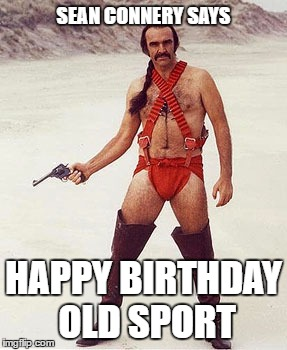 sean connery |  SEAN CONNERY SAYS; HAPPY BIRTHDAY OLD SPORT | image tagged in sean connery | made w/ Imgflip meme maker