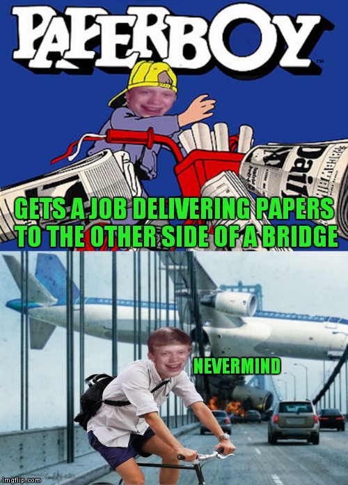 Peddle Brian! | GETS A JOB DELIVERING PAPERS TO THE OTHER SIDE OF A BRIDGE NEVERMIND | image tagged in bad luck brian,plane crash,do your job | made w/ Imgflip meme maker