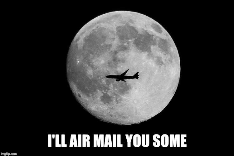 I'LL AIR MAIL YOU SOME | made w/ Imgflip meme maker