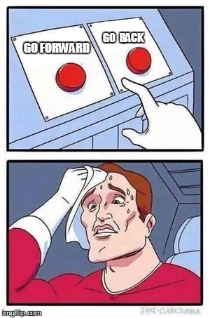 Life is hard sometimes | GO FORWARD GO  BACK | image tagged in two buttons,memes,so true,real life,hard choice to make | made w/ Imgflip meme maker