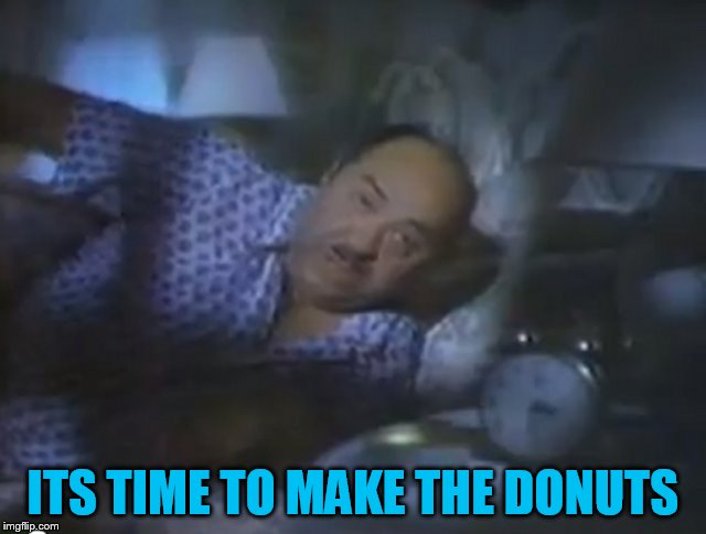 ITS TIME TO MAKE THE DONUTS | made w/ Imgflip meme maker