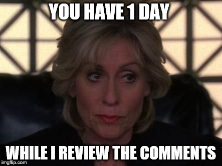 YOU HAVE 1 DAY WHILE I REVIEW THE COMMENTS | made w/ Imgflip meme maker