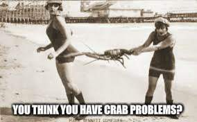 YOU THINK YOU HAVE CRAB PROBLEMS? | made w/ Imgflip meme maker