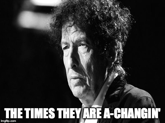 THE TIMES THEY ARE A-CHANGIN' | made w/ Imgflip meme maker