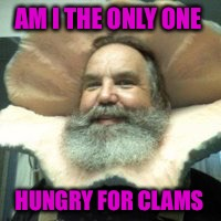 AM I THE ONLY ONE HUNGRY FOR CLAMS | made w/ Imgflip meme maker