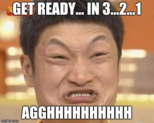 GET READY... IN 3...2...1 AGGHHHHHHHHHH | made w/ Imgflip meme maker