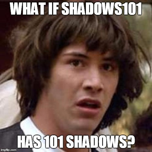 Conspiracy Keanu Meme | WHAT IF SHADOWS101 HAS 101 SHADOWS? | image tagged in memes,conspiracy keanu | made w/ Imgflip meme maker