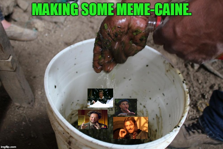 MAKING SOME MEME-CAINE. | made w/ Imgflip meme maker