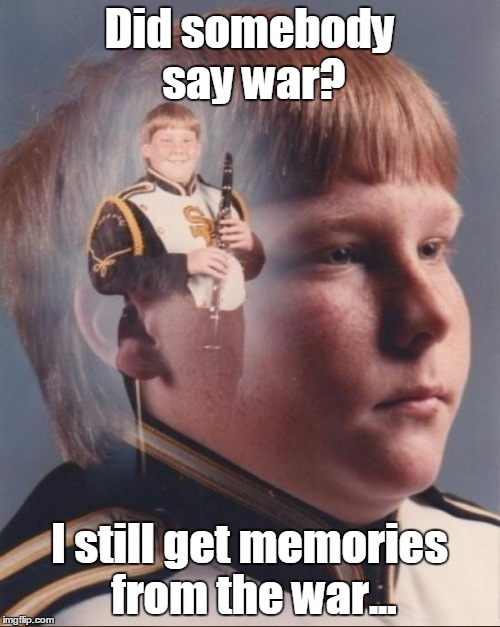 Did somebody say war? I still get memories from the war... | made w/ Imgflip meme maker