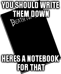 YOU SHOULD WRITE THEM DOWN HERES A NOTEBOOK FOR THAT | made w/ Imgflip meme maker