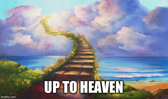 UP TO HEAVEN | made w/ Imgflip meme maker