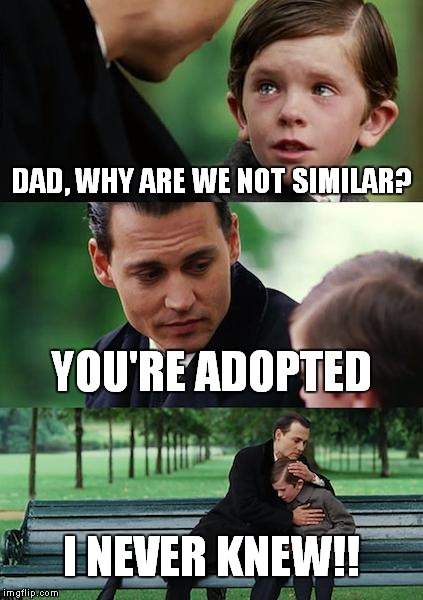 Finding Neverland Meme | DAD, WHY ARE WE NOT SIMILAR? YOU'RE ADOPTED I NEVER KNEW!! | image tagged in memes,finding neverland | made w/ Imgflip meme maker