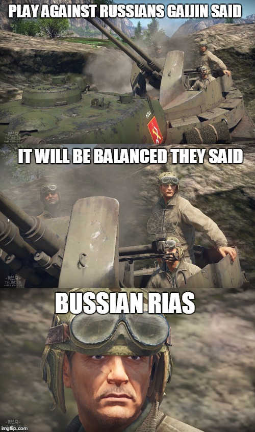Russian Bias |  PLAY AGAINST RUSSIANS GAIJIN SAID; IT WILL BE BALANCED THEY SAID; BUSSIAN RIAS | image tagged in warthunder,games | made w/ Imgflip meme maker