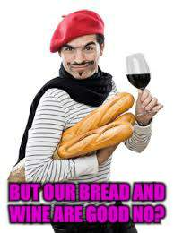 BUT OUR BREAD AND WINE ARE GOOD NO? | made w/ Imgflip meme maker