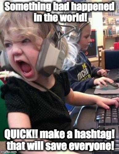 Screaming Kid |  Something bad happened in the world! QUICK!! make a hashtag! that will save everyone! | image tagged in screaming kid,orlando shooting,hashtags | made w/ Imgflip meme maker