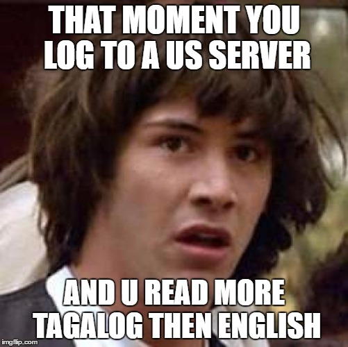 Conspiracy Keanu Meme | THAT MOMENT YOU LOG TO A US SERVER AND U READ MORE TAGALOG THEN ENGLISH | image tagged in memes,conspiracy keanu | made w/ Imgflip meme maker