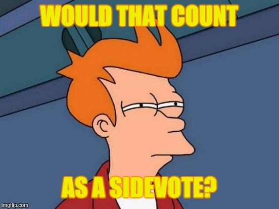 Futurama Fry Meme | WOULD THAT COUNT AS A SIDEVOTE? | image tagged in memes,futurama fry | made w/ Imgflip meme maker