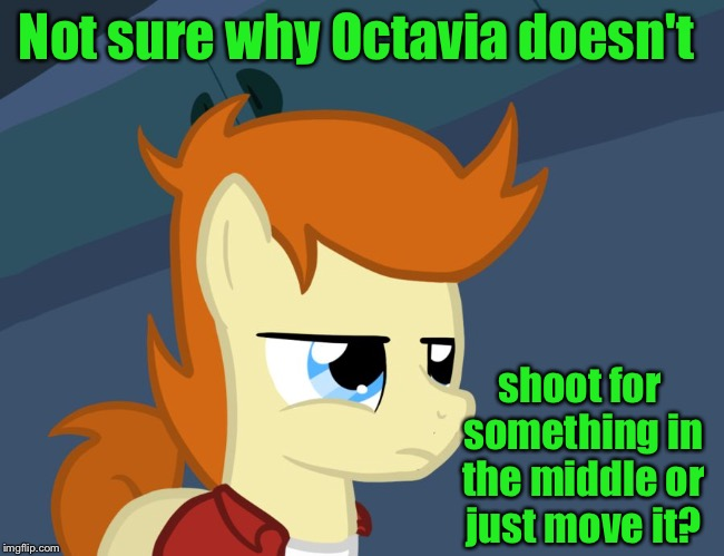 Not sure why Octavia doesn't shoot for something in the middle or just move it? | made w/ Imgflip meme maker