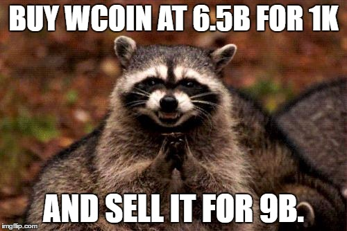 Evil Plotting Raccoon Meme | BUY WCOIN AT 6.5B FOR 1K AND SELL IT FOR 9B. | image tagged in memes,evil plotting raccoon | made w/ Imgflip meme maker