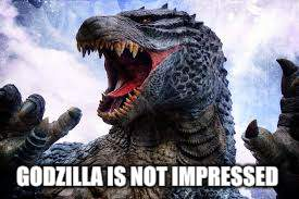 GODZILLA IS NOT IMPRESSED | made w/ Imgflip meme maker