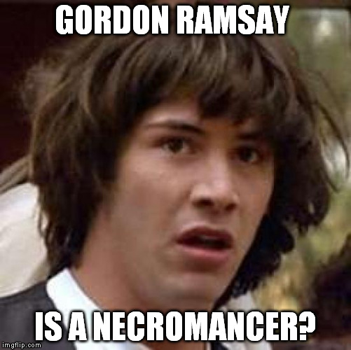 Conspiracy Keanu Meme | GORDON RAMSAY IS A NECROMANCER? | image tagged in memes,conspiracy keanu | made w/ Imgflip meme maker