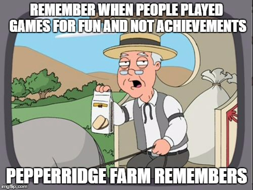Family Guy Pepper Ridge | REMEMBER WHEN PEOPLE PLAYED GAMES FOR FUN AND NOT ACHIEVEMENTS PEPPERRIDGE FARM REMEMBERS | image tagged in family guy pepper ridge | made w/ Imgflip meme maker