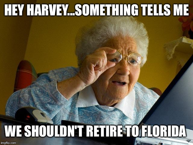 Nanaskittles reads the news | HEY HARVEY...SOMETHING TELLS ME WE SHOULDN'T RETIRE TO FLORIDA | image tagged in memes,grandma finds the internet,breaking news,alligator,orlando shooting | made w/ Imgflip meme maker
