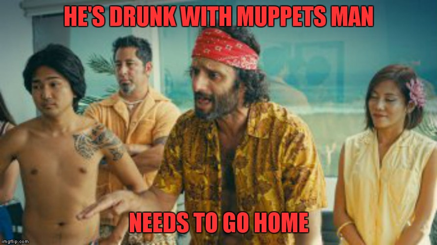 HE'S DRUNK WITH MUPPETS MAN NEEDS TO GO HOME | made w/ Imgflip meme maker