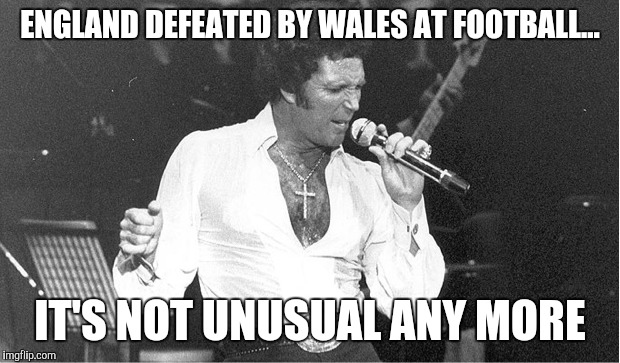 Wales versus england euro 2016 | ENGLAND DEFEATED BY WALES AT FOOTBALL... IT'S NOT UNUSUAL ANY MORE | image tagged in wales,euro 2016,brexit | made w/ Imgflip meme maker