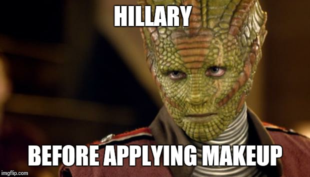 Reptilian | HILLARY BEFORE APPLYING MAKEUP | image tagged in reptilian | made w/ Imgflip meme maker