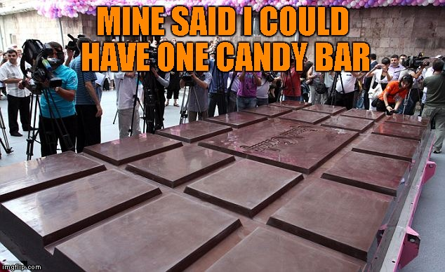 MINE SAID I COULD HAVE ONE CANDY BAR | made w/ Imgflip meme maker