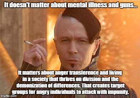 Zorg is a high end arms dealer who will sell to anyone.Let's hear an unbiased opinion from an expert.  | It doesn't matter about mental illness and guns... It matters about anger transference and living in a society that thrives on division and  | image tagged in memes,zorg | made w/ Imgflip meme maker