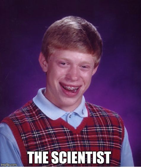 Bad Luck Brian Meme | THE SCIENTIST | image tagged in memes,bad luck brian | made w/ Imgflip meme maker