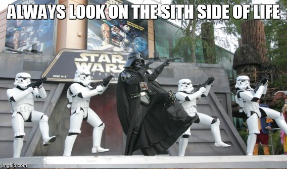 ALWAYS LOOK ON THE SITH SIDE OF LIFE | made w/ Imgflip meme maker