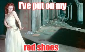 I've put on my red shoes | made w/ Imgflip meme maker